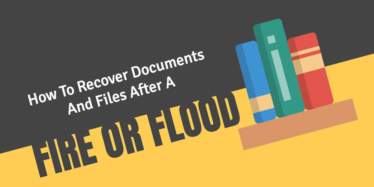 How to Recover Important Documents and Files after a Flood or Fire